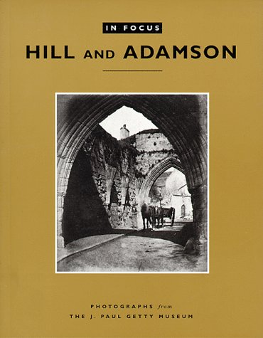 In Focus - Hill and Adamson : Getty, J. Paul,
