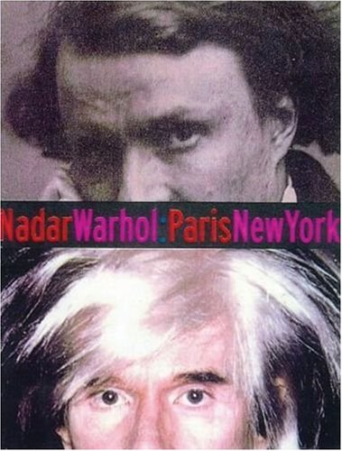 9780892365609: Nadar/Warhol: Paris/New York: Photography and Fame (Getty Trust Publications: J. Paul Getty Museum)