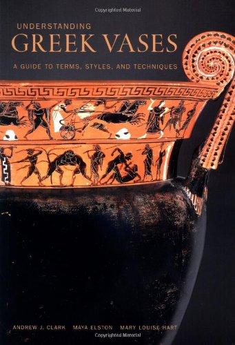 Understanding Greek Vases: A Guide to Terms,: Andrew J. Clark/Maya