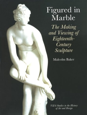 Figured in Marble - The Making and Viewing of 18th Century Sculpture.