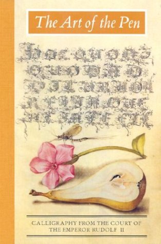 The Art of the Pen: Calligraphy from the Court of the Emperor Rudolf II: Hendrix, Lee; ...