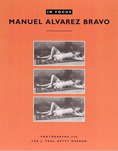 In Focus: Manuel Alvarez Bravo: Photographs from: Bravo, Manuel