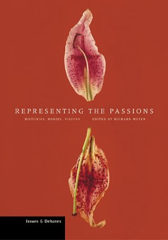 9780892366767: Meyer, .: Representing the Passions - Histories, Bodies, Vis: Histories, Bodies, Visions (Issues & Debates)