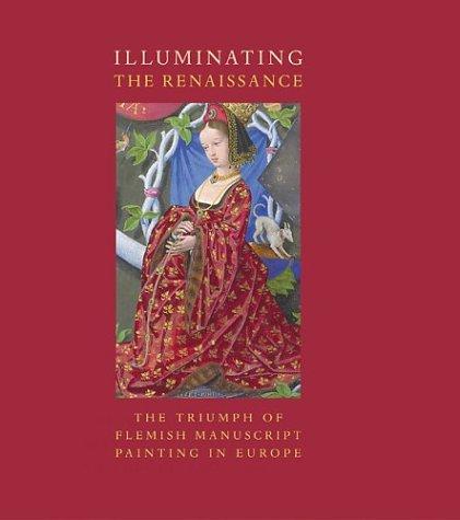 9780892367030: Illuminating the Renaissance: The Triumph of Flemish Manuscript Painting in Europe