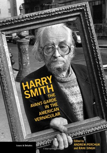 Harry Smith: The Avant-Garde in the American Vernacular (Issues & Debates): Stephen Fredman