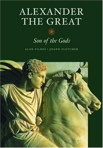 Alexander the Great: Son of the Gods (Getty Trust Publications: J. Paul Getty Museum) (0892367830) by Alan Fildes; Joann Fletcher