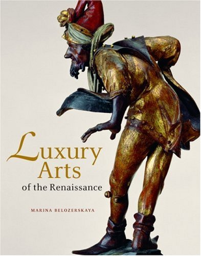 9780892367856: Luxury Arts of the Renaissance (Getty Trust Publications: J. Paul Getty Museum)