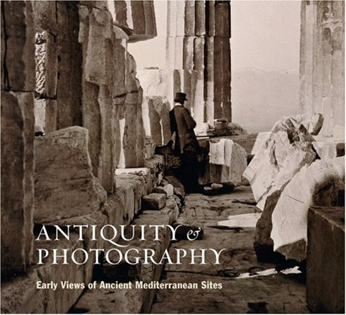 9780892368051: Antiquity and Photography: Early Views of Ancient Mediterranean Sites