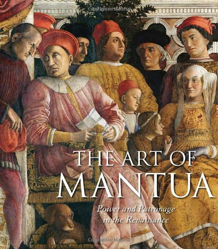 9780892368402: The Art of Mantua: Power and Patronage in the Renaissance