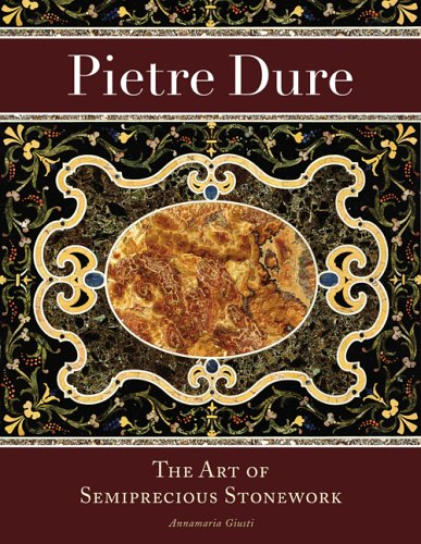 Pietre Dure: The Art of Semiprecious Stonework (Getty Trust Publications: J. Paul Getty Museum) (9780892368495) by Annamaria Giusti