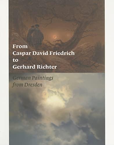 9780892368631: From Caspar David Friedrich to Gerhard Richter: German Paintings from Dresden (Getty Trust Publications: J. Paul Getty Museum)