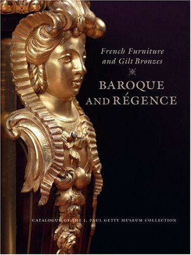 9780892368747: French Furniture and Gilt Bronzes: Baroque and Regence, Catalogue of the J. Paul Getty Museum Collection (Getty Trust Publications: J. Paul Getty Museum)