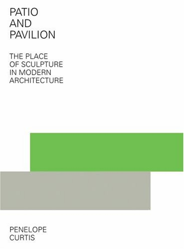 9780892369157: Patio and Pavilion: The Place of Sculpture in Modern Architecture (Getty)