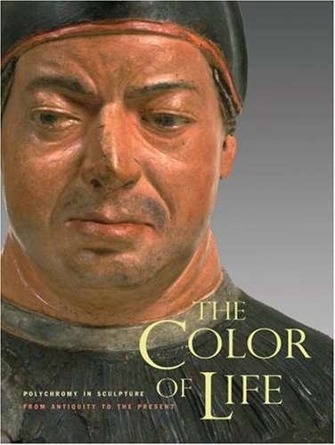 9780892369171: The Color of Life: Polychromy in Sculpture from Antiquity to the Present