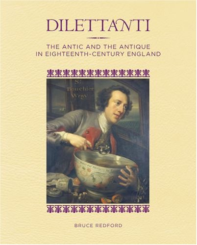 9780892369249: Dilettanti: The Antic and the Antique in Eighteenth-Century England