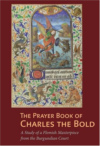 9780892369430: The Prayer Book of Charles the Bold: A Study of a Flemish Masterpiece from the Burgundian Court (Getty Distribution)
