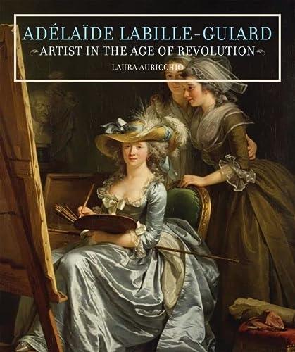 9780892369546: Adélaïde Labille-Guiard: Artist in the Age of Revolution
