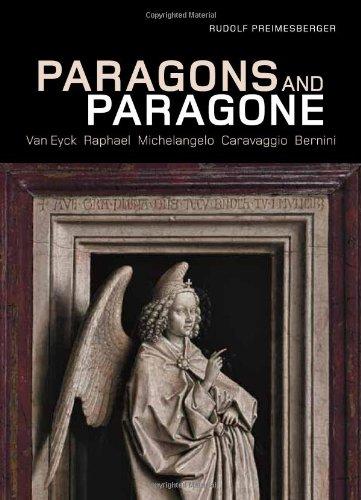 9780892369645: Paragons and Paragone: Van Eyck, Raphael, Michelangelo, Caravaggio, Bernini