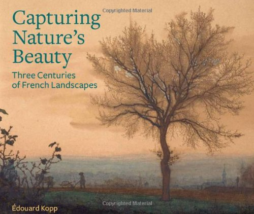 9780892369959: Capturing Nature's Beauty: Three Centuries of French Landscapes