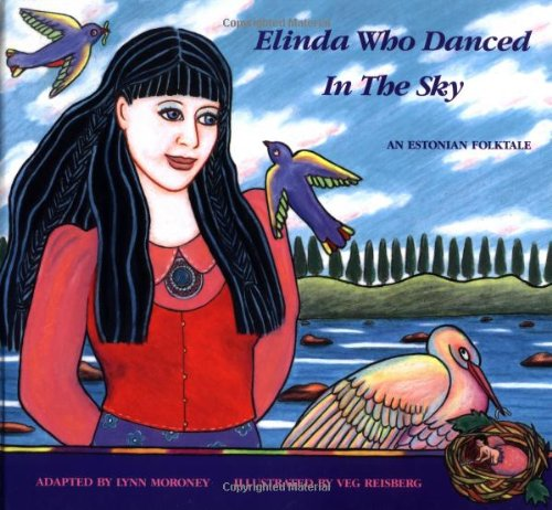 Elinda Who Danced in the Sky: An Estonian Folktale: Moroney, Lynn