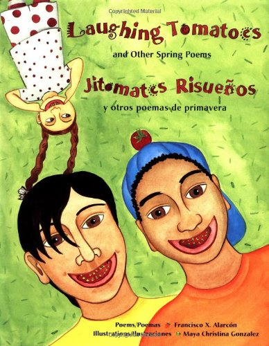 Laughing Tomatoes and Other Spring Poems / Jitomates Risuenos y otros poemas de primavera: ...