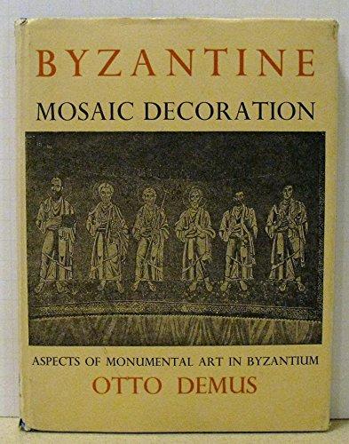 Byzantine Mosaic Decoration: Aspects of Monumental Art in Byzantium Demus, Otto
