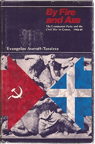 9780892410781: By Fire and Axe: The Communist Party and the Civil War in Greece, 1944-1949