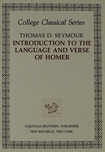 Introduction to the Language and Verse of Homer: Seymour, Thomas D.