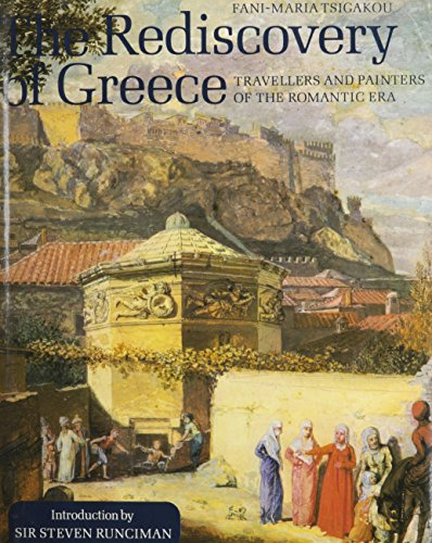 The Rediscovery of Greece - Travellers and Painters of the Romantic Era.: Tsigakou,Fani-Maria
