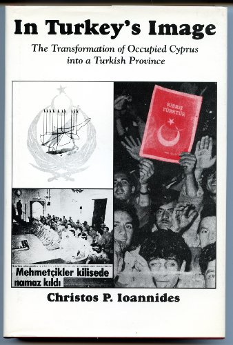 9780892415090: In Turkey's Image: The Transformation of Occupied Cyprus into a Turkish Province (Subsidia Balcanica, Islamica and Turcica, 4th)