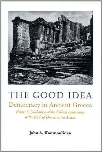 9780892415625: The Good Idea: Democracy and Ancient Greece : Essays in Celebration of the 2500th Anniversary of Its Birth in Athens