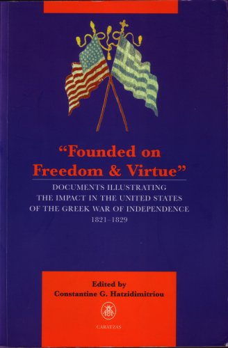 9780892415816: Founded on Freedom and Virtue: Documents Illustrating the Impact in the United States of the Greek War of Independence, 1821-1829