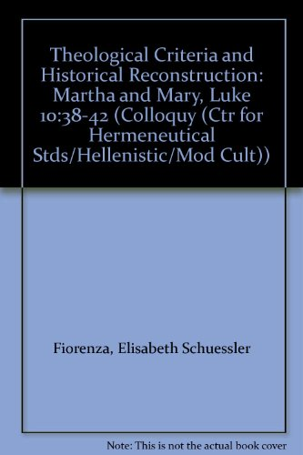 9780892420551: Theological Criteria and Historical Reconstruction: Martha and Mary, Luke 10:38-42 (COLLOQUY (CTR FOR HERMENEUTICAL STDS/HELLENISTIC/MOD CULT))