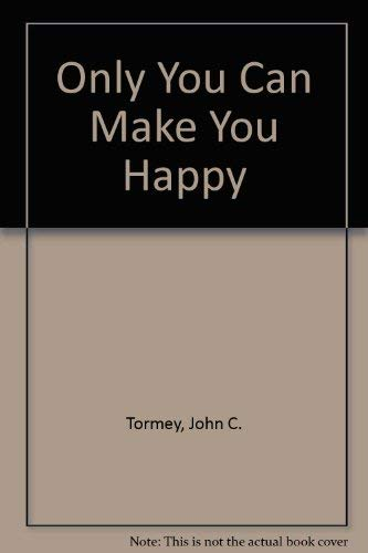 Only You Can Make You Happy: Tormey, John C.