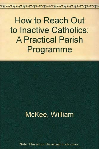 How to Reach Out to Inactive Catholics [Paperback] by McKee, William: William McKee