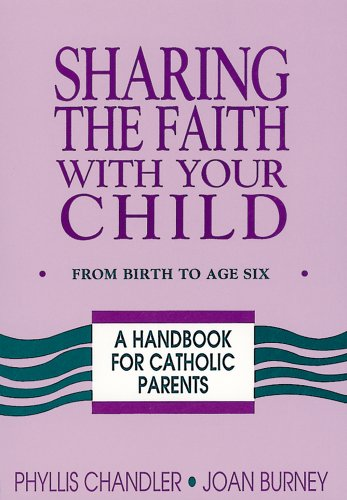 Sharing the Faith with Your Child: From: Joan R. Burney,