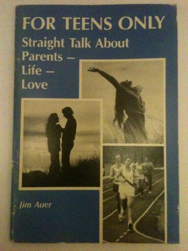 For Teens Only: Straight Talk About Parents-Life-Love (0892432284) by Jim Auer