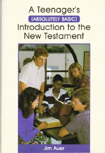 A Teenager's (Absolutely Basic) Introduction to the New Testament: Jim Auer