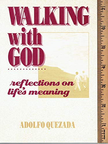 Walking With God: Reflections on Life's Meaning (9780892433209) by Adolfo Quezada