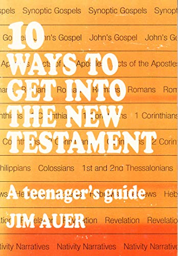 10 Ways to Get into the New Testament: A Teenagers Guide: Jim Auer