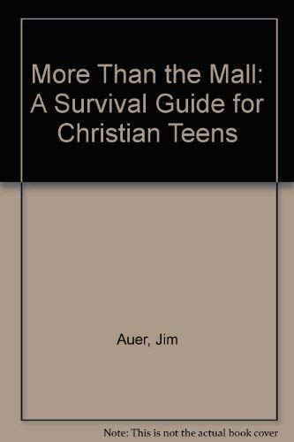 More Than the Mall: A Survival Guide for Christian Teens (0892436344) by Jim Auer