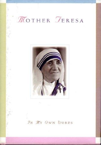 Mother Teresa: In My Own Words: Teresa, Mother, Gonzalez-Balado,
