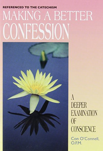 Making a Better Confession: A Deeper Examination: O'Connell O.F.M., Con