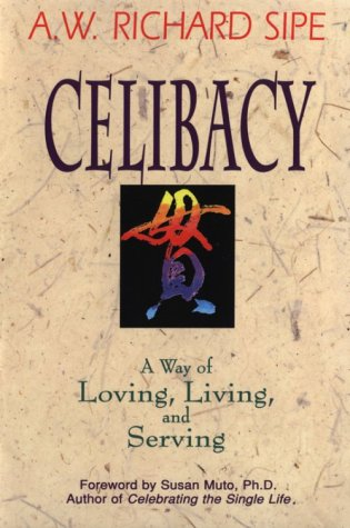 Celibacy: A Way of Loving, Living, and Serving: A. W. Richard Sipe