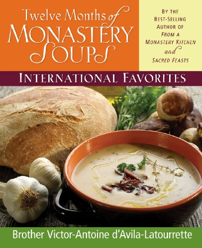 Twelve Months of Monastery Soups International Favorites by the Best-Selling Author of from a ...