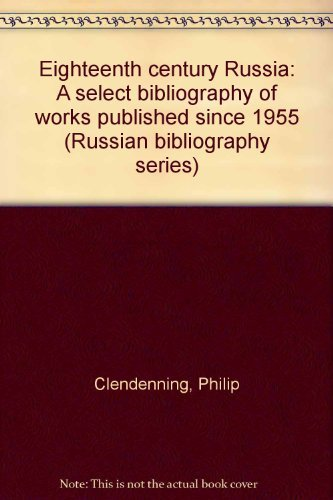 9780892501113: Eighteenth century Russia: A select bibliography of works published since 1955 (Russian bibliography series)