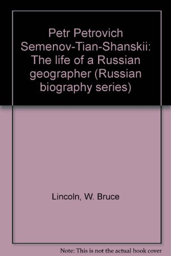 Petr Petrovich Semenov--Tian--Shanskii: The Life of a Russian Geographer, Russian Biography Series ...