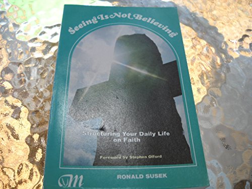 Seeing is not believing: Structuring your daily life on faith: Susek, Ron