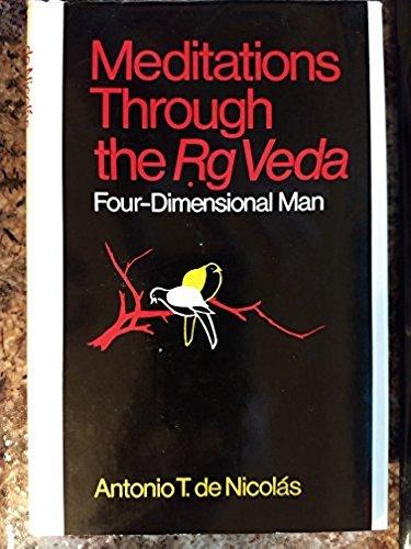 Meditations Through the Rg Veda: Four Dimensional Man: Antonio T. De Nicolas