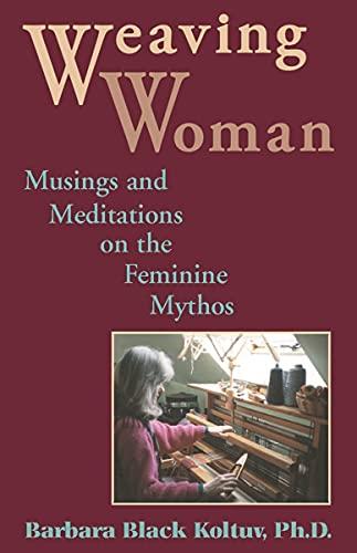 9780892540198: Weaving Woman: Musings and Meditations on the Feminine Mythos